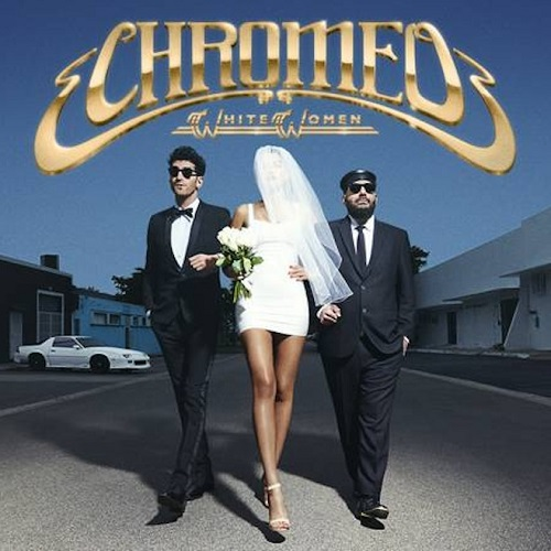 Chromeo >> White Women