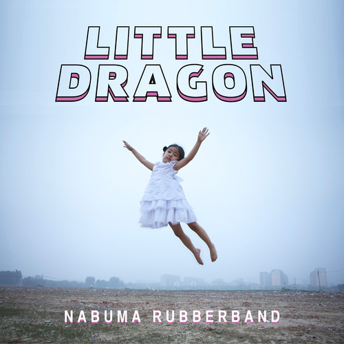 Little Dragon >> Nabuma Rubberband