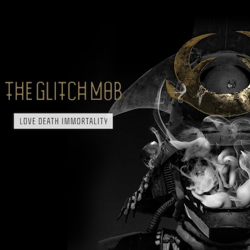The Glitch Mob >> Love Death Immortality
